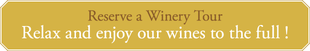 Reserve a Winery Tour Relax and enjoy our wines to the full!